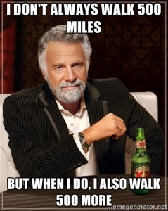 I don't always walk 500 miles, but when I do, I also walk 500 more.