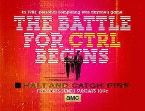 Promotional poster for AMC's Halt and Catch Fire