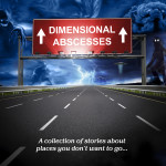 Dimensional Abscesses, an anthology from Jeff Hite and Michell Plested, editors